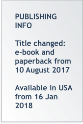 PUBLISHING INFO  Title changed: e-book and paperback from 10 August 2017  Available in USA from 16 Jan 2018