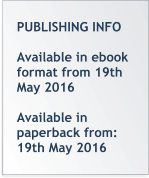 PUBLISHING INFO  Available in ebook format from 19th May 2016  Available in paperback from: 19th May 2016